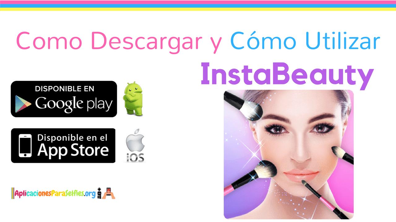 Como descargar InstaBeauty para Android y iOS