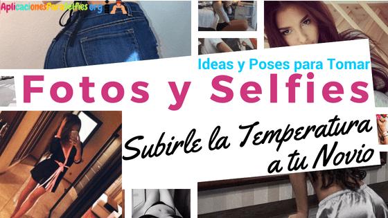 ideas de fotos y poses sexys para subirle la temperatura a tu novio