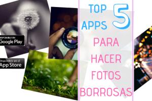 Mejores apps para hacer fotos borrosas.